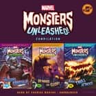 Marvel Monsters Unleashed Compilation - The Gruesome Gorgilla!, Beware the Glop!, and When Trull Attacks! audiobook by Marvel Press, Steve Behling