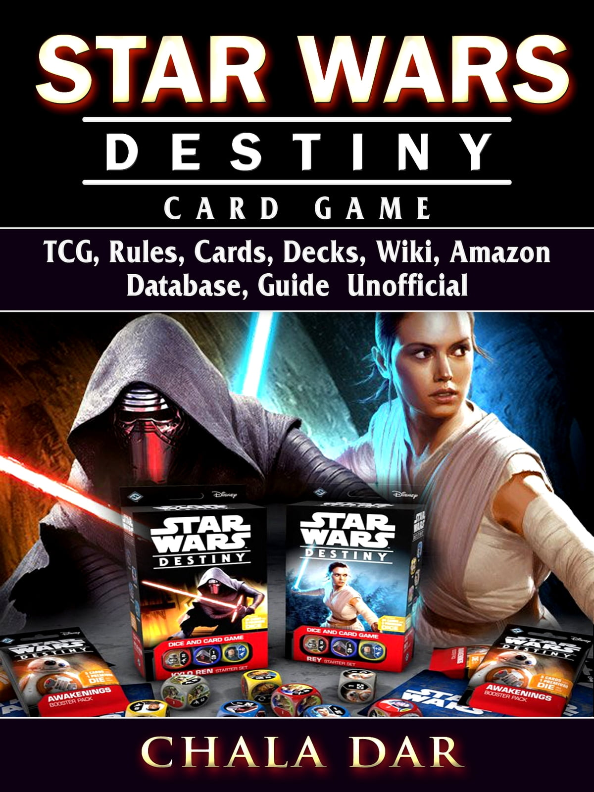 Star Wars Destiny Card Game Tcg Rules Cards Decks Wiki Amazon Database Guide Unofficial Ebook By Chala Dar 9781387965199 Rakuten Kobo United States