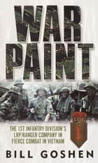 War Paint - The 1st Infantry Division's LRP/Ranger Company in Fierce Combat in Vietnam ekitaplar by Bill Goshen