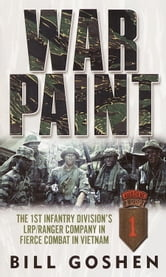 War Paint - The 1st Infantry Division's LRP/Ranger Company in Fierce Combat in Vietnam ebook by Bill Goshen