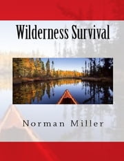 Wilderness Survival ebook by Norman Miller
