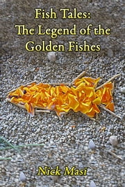 Fish Tales: The Legend of the Golden Fishes ebook by Nick Masi