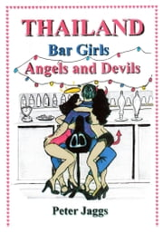 Thailand Bar Girls, Angels and Devils ebook by Peter Jaggs