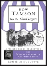 How Tamson Got the Third Degree - The Magical Antiquarian Curiosity Shoppe, A Weiser Books Collection ebook by Lon Milo DuQuette