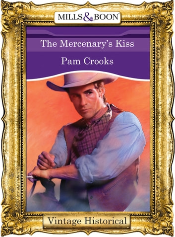 The Mercenary's Kiss (Mills & Boon Historical) ebook by Pam Crooks
