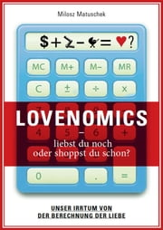 Lovenomics: Liebst du noch oder shoppst du schon? - Unser Irrtum von der Berechnung der Liebe ebook by Kobo.Web.Store.Products.Fields.ContributorFieldViewModel