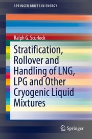 Stratification, Rollover and Handling of LNG, LPG and Other Cryogenic Liquid Mixtures ebook by Ralph G. Scurlock