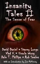 Insanity Tales II: The Sense of Fear ebook by Stacey Longo, David Daniel, Vlad V.,...