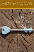 The Lure Of Chastity ebook by Misty Meadows