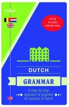 Van Dale Dutch Grammar - a step-by-step approach to grammar for learners of Dutch ebook by Robertha Huitema, Maria Rita Sorce, Andy Brown