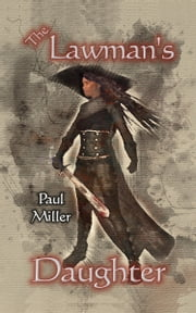 The Lawman's Daughter ebook by Paul Miller