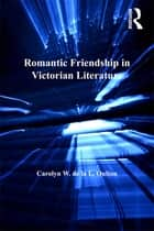 Romantic Friendship in Victorian Literature ebook by Carolyn W. de la L. Oulton