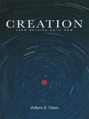 Creation - From Nothing Until Now ebook by Willem B. Drees