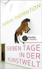 Sieben Tage in der Kunstwelt ebook by Sarah Thornton, Rita Seuß