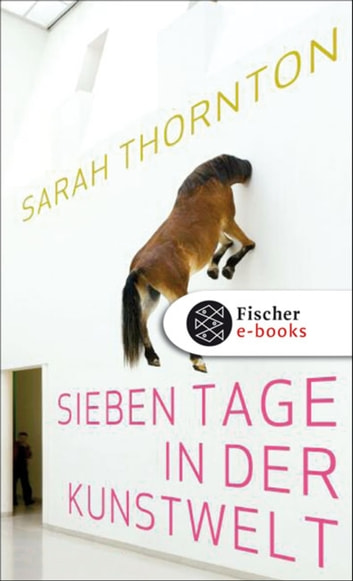 Sieben Tage in der Kunstwelt ebook by Sarah Thornton