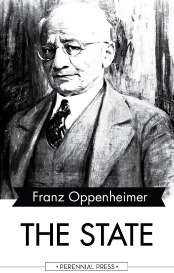 The State - Its History and Development Viewed Sociologically ebook by Franz Oppenheimer