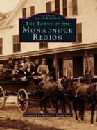 The Towns of the Monadnock Region ebook by Robert B. Stephenson