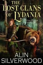 The Lost Clans of Lydania ebook by Alin Silverwood