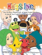 HUGS INC. - The Amazing Adventures of Hope, Understanding, Guidance and Support for Kidz with Cancer ebook by Patricia David