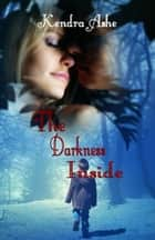 The Darkness Inside ebook by Kendra Ashe