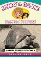 Henry And Goldie Talk To A Tortoise - Henry & Goldie Animal Adventures, #4 ebook by Selena Dale