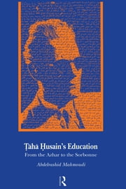 Taha Husain's Education - From Al Azhar to the Sorbonne ebook by Abdelrashid Mahmoudi
