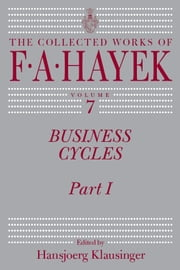 Business Cycles - Part I ebook by F. A. Hayek,Hansjoerg Klausinger