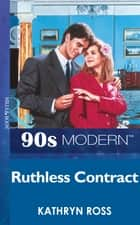 Ruthless Contract (Mills & Boon Vintage 90s Modern) ebook by Kathryn Ross