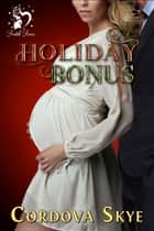 Holiday Bonus ebook by Cordova Skye