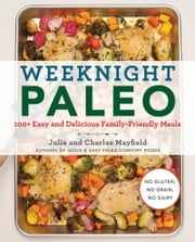 Weeknight Paleo - 100+ Easy and Delicious Family-Friendly Meals ebook by Julie Mayfield, Charles Mayfield