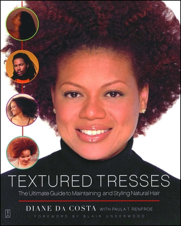 Textured Tresses - The Ultimate Guide to Maintaining and Styling Natural Hair ebook by Diane Da Costa