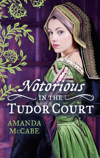 NOTORIOUS in the Tudor Court: A Sinful Alliance / A Notorious Woman (Mills & Boon M&B) ebook by Amanda McCabe