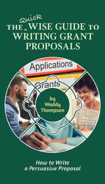 The Quick Wise Guide to Writing Grant Proposals - Learn How to Write a Proposal in 60 Minutes ebook by Waddy Thompson