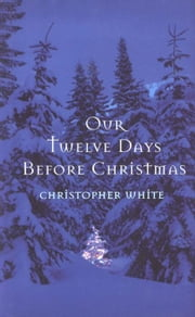 Our Twelve Days Before Christmas ebook by White, Christopher