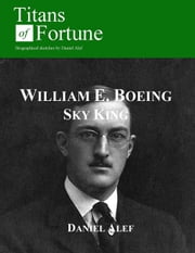 William Edward Boeing: Sky King ebook by Daniel Alef