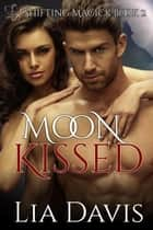 Moon Kissed - Shifting Magick Trilogy, #2 ebook by Lia Davis