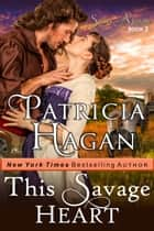 This Savage Heart (The Souls Aflame Series, Book 2) ebook by Patricia Hagan