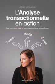 L'analyse transactionnelle en action ebook by Agnès Le Guernic