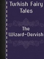 The Wizard-Dervish ebook by Turkish Fairy Tales