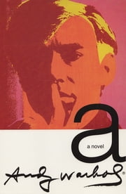 a: A Novel ebook by Andy Warhol