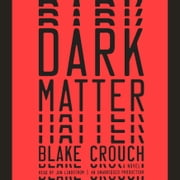 Dark Matter - A Novel audiobook by Blake Crouch