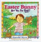 Easter Bunny, Are You For Real? ebook by Harold Myra, Jane Kurisu