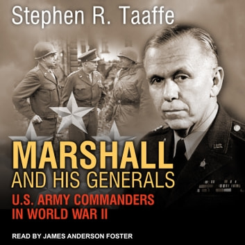 Marshall and His Generals - U.S. Army Commanders in World War II audiobook by Stephen R. Taaffe