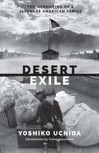 Desert Exile - The Uprooting of a Japanese American Family ebook by Yoshiko Uchida, Traise Yamamoto