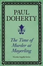 The Time of Murder at Mayerling (Nicholas Segalla 3) ebook by Paul Doherty