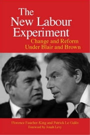 The New Labour Experiment - Change and Reform Under Blair and Brown ebook by Florence Faucher-King,Patrick Le Galés,Gregory Elliott