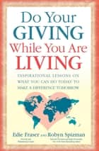 Do Your Giving While You Are Living - Inspirational Lessons on What You Can Do Today to Make a Difference Tomorrow ebook by