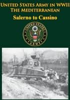 United States Army in WWII - the Mediterranean - Salerno to Cassino - [Illustrated Edition] ebook by Martin Blumenson