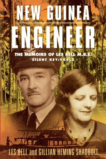 New Guinea Engineer - The Memoirs of Les Bell M.B.E. ebook by
