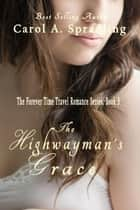 The Highwayman's Grace - The Forever Time Travel Romance Series ebook by Carol A. Spradling
